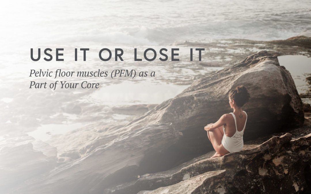 Use It or Lose It – Pelvic floor muscles (PFM) As a Part of Your Core